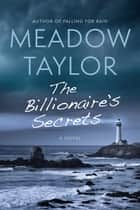 The Billionaire's Secrets - A Novel ebook by Meadow Taylor