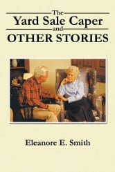 The Yard Sale Caper and Other Stories ebook by Eleanore E. Smith