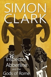 Inspector Abberline and the Gods of Rome ebook by Simon Clark