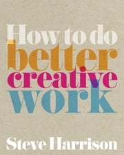 How to do better creative work ebook by Steve Harrison