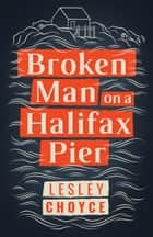 Broken Man on a Halifax Pier ebook by Lesley Choyce