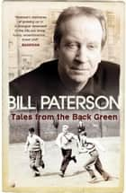 Tales From the Back Green ebook by Bill Paterson