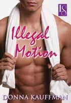 Illegal Motion - A Loveswept Classic Romance eBook by Donna Kauffman