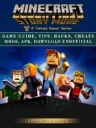 Minecraft Story Mode Game Guide, Tips, Hacks, Cheats Mods, Apk, Download Unofficial - Get Tons of Resources & Beat Levels! ebook by Josh Abbott