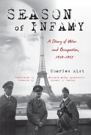 Season of Infamy - A Diary of War and Occupation, 1939-1945 ebook by Charles Rist,Michele McKay Aynesworth,Robert O. Paxton