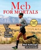 Meb For Mortals - How to Run, Think, and Eat like a Champion Marathoner ebook by