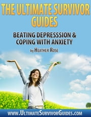 The Ultimate Survivor Guides: Beating Depression & Coping With Anxiety ebook by Yap Kee Chong
