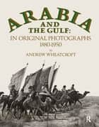 Arabia & The Gulf eBook by Andrew Wheatcroft