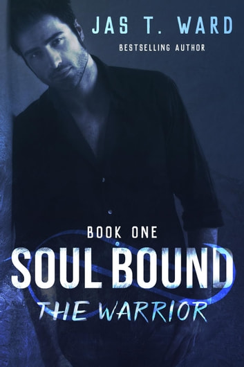 Soul Bound I: The Warrior - The Soul Bound Series, #1 ebook by Jas T. Ward