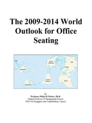 The 2009-2014 World Outlook for Office Seating ebook by ICON Group International, Inc.