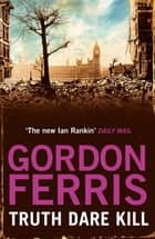 Truth Dare Kill ebook by Gordon Ferris