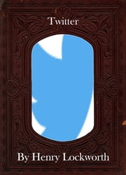 Twitter ebook by Henry Lockworth,Lucy Mcgreggor,John Hawk