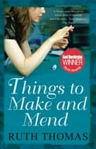 Things to Make and Mend ebook by Ruth Thomas