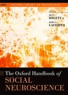 The Oxford Handbook of Social Neuroscience ebook by Jean Decety, John T. Cacioppo