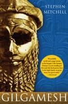 Gilgamesh - A New English Version ebook by Stephen Mitchell