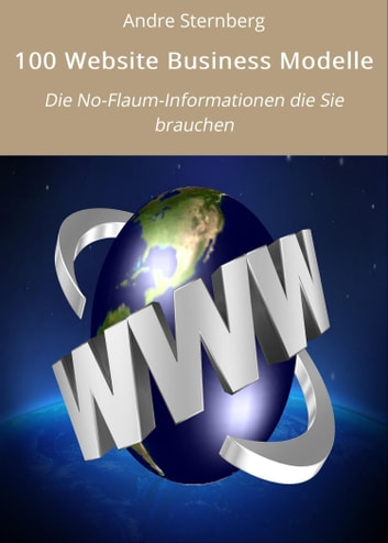 100 Website Business Modelle - Die No-Flaum-Informationen die Sie brauchen ebook by Andre Sternberg