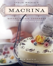 Leslie Mackie's Macrina Bakery & Cafe Cookbook - Favorite Breads, Pastries, Sweets & Savories ebook by Leslie Mackie,Carol Field,Andrew Cleary
