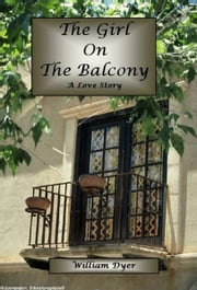The Girl on the Balcony ebook by Bill Dyer