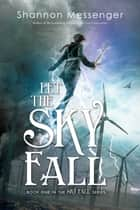 Let the Sky Fall ebook by Shannon Messenger