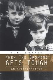 When The Growing Gets Tough - An Autobiography ebook by D.H. Coxall