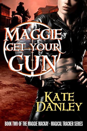 Maggie Get Your Gun - Maggie MacKay: Magical Tracker, #2 ebook by Kate Danley