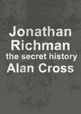 Jonathan Richman - the secret history ebook by Alan Cross