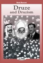 Druze and Druzism ebook by Riad Hassan