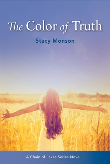 The Color of Truth - Chain of Lakes, #3 ebook by Stacy Monson