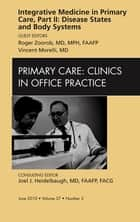 Integrative Medicine in Primary Care, Part II: Disease States and Body Systems, An Issue of Primary Care Clinics in Office Practice ebook by Vincent Morelli,Roger Zoorob