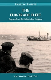 The Fur-Trade Fleet - Shipwrecks of the Hudson's Bay Company ebook by Anthony Dalton