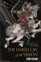 The Harsh Cry of the Heron ebook by Lian Hearn