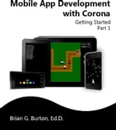 Mobile App Development with Corona - Part 1 ebook by Brian Burton