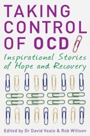Taking Control of OCD - Inspirational Stories of Hope and Recovery ebook by David Veale,Rob Willson