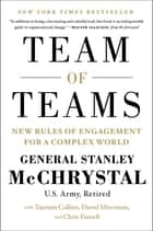 Team of Teams - New Rules of Engagement for a Complex World ebook by General Stanley McChrystal, Tantum Collins, David Silverman,...