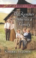 The Rancher Inherits A Family (Mills & Boon Love Inspired Historical) (Return to Cowboy Creek, Book 1) ebook by Cheryl St.John