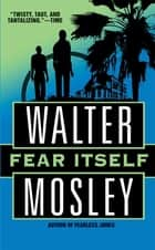 Fear Itself - A Fearless Jones Novel ebook by Walter Mosley