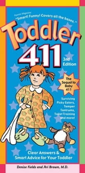 Toddler 411 3e: Clear Answers & Smart Advice For Your Toddler ebook by Denise Fields,Ari Brown M.D.