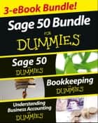 Sage 50 For Dummies Three e-book Bundle: Sage 50 For Dummies, Bookkeeping For Dummies and Understanding Business Accounting For Dummies ebook by Jane Kelly,Lita Epstein,John A. Tracy
