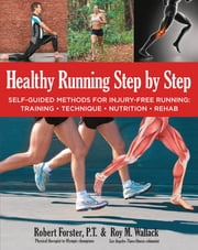 Healthy Running Step by Step - Modern Methods for Injury-Free Running, Injury Prevention, and Rehab ebook by Roy Wallack,Robert Forster, PT