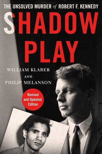Shadow Play - The Unsolved Murder of Robert F. Kennedy ebook by William Klaber,Philip Melanson