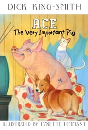 Ace: The Very Important Pig ebook by Dick King-Smith,Lynette Hemmant