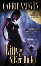 Kitty and the Silver Bullet ebook by Carrie Vaughn