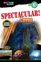 SPECTACULAR! Caves - Level 3 ebook by Teresa Domnauer