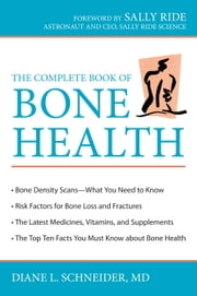 The Complete Book of Bone Health ebook by Diane L. Schneider, M.D.,Sally Ride