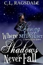 Where Shadows Never Fall - Chasing Lady Midnight ebook by C. L. Ragsdale