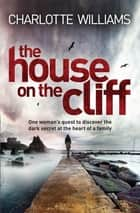 The House on the Cliff ebook by Charlotte Williams