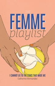 The Femme Playlist & I Cannot Lie to the Stars That Made Me ebook by Catherine Hernandez