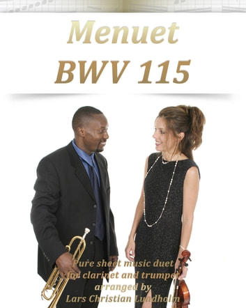 Menuet BWV 115 Pure sheet music duet for clarinet and trumpet arranged by Lars Christian Lundholm ebook by Pure Sheet Music
