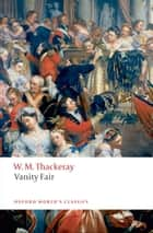 Vanity Fair: A Novel Without A Hero ebook by William Makepeace Thackeray, John Sutherland