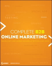 Complete B2B Online Marketing ebook by William Leake,Lauren Vaccarello,Maura Ginty